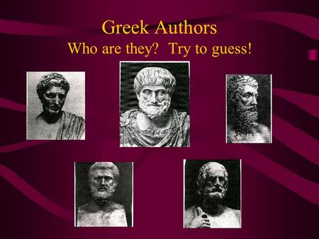Greek Authors Who are they? Try to guess! Important to remember… Historians base our knowledge of Greek tragedy on 31 plays by 3 authors when there were.