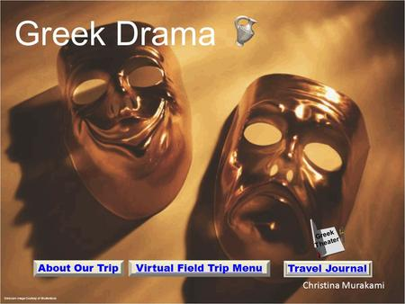 Christina Murakami Webcam Image Courtesy of Shutterstock Greek Drama Greek Theater Travel Journal About Our TripVirtual Field Trip Menu.