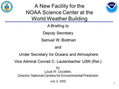 1 A New Facility for the NOAA Science Center at the World Weather Building A Briefing to Deputy Secretary Samuel W. Bodman and Under Secretary for Oceans.