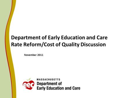 Department of Early Education and Care Rate Reform/Cost of Quality Discussion November 2011.