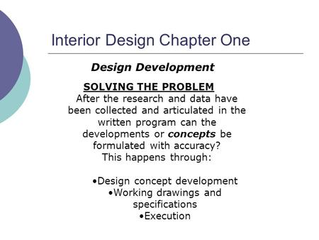 Interior Design Chapter One SOLVING THE PROBLEM After the research and data have been collected and articulated in the written program can the developments.