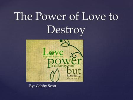{ The Power of Love to Destroy By: Gabby Scott. Short Stories Cat in the Rain Desiree's Baby.