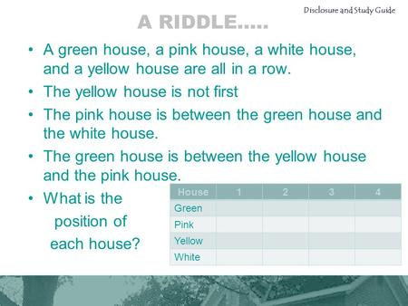 A RIDDLE….. A green house, a pink house, a white house, and a yellow house are all in a row. The yellow house is not first The pink house is between the.