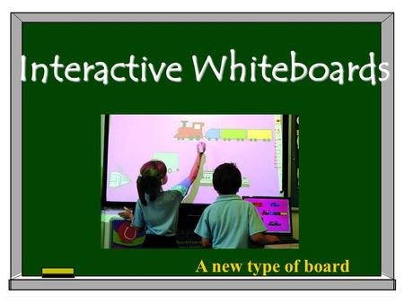 Interactive Whiteboards A new type of board. Introduction With the surge of new technology available to use in your classroom, it could leave one very.