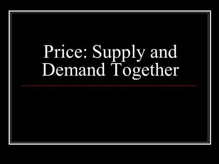 Price: Supply and Demand Together. Finding Market Equilibrium Supply and Demand work together to determine price. Surplus: The condition in which the.