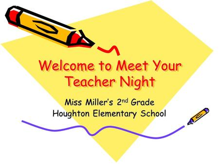 Welcome to Meet Your Teacher Night Miss Miller's 2 nd Grade Houghton Elementary School.