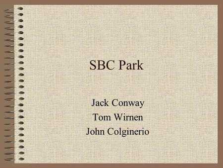 SBC Park Jack Conway Tom Wirnen John Colginerio. Introduction  Home of MLB's san Francisco giants  Opened in April 2000.  Cost to build was $357 million.