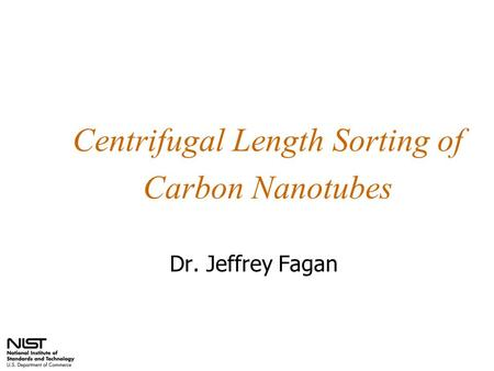 Centrifugal Length Sorting of Carbon Nanotubes Dr. Jeffrey Fagan.