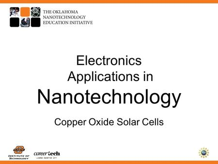 Updated September 2011 Electronics Applications in Nanotechnology Copper Oxide Solar Cells.