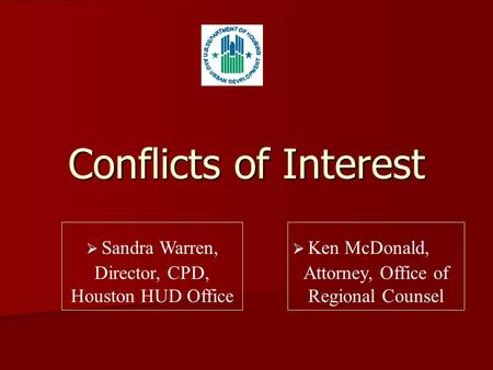 Conflicts of Interest Sandra Warren, Director, CPD, Houston HUD Office