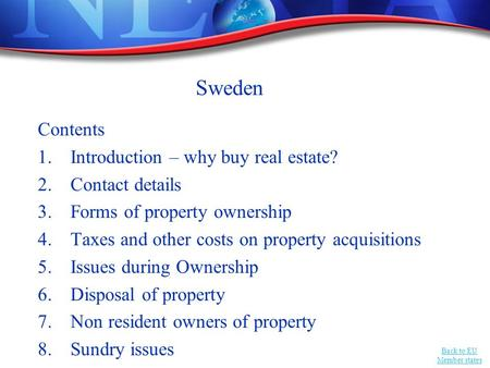 Back to EU Member states Sweden Contents 1.Introduction – why buy real estate? 2.Contact details 3.Forms of property ownership 4.Taxes and other costs.