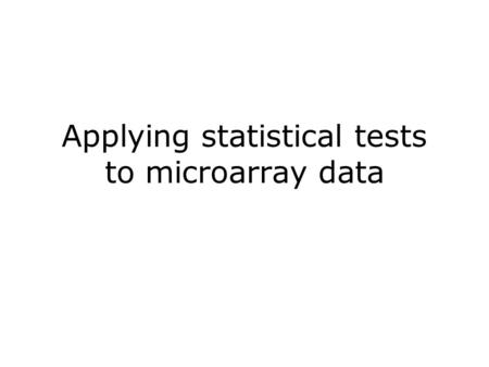 Applying statistical tests to microarray data. Introduction to filtering Recall- Filtering is the process of deciding which genes in a microarray experiment.