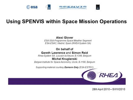 Using SPENVIS within Space Mission Operations 28th April 2010 – SWW2010 Alexi Glover ESA SSA Programme-Space Weather Segment ESA-ESAC, Madrid, Spain (RHEA.