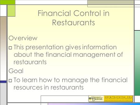 Financial Control in Restaurants Overview □This presentation gives information about the financial management of restaurants Goal □To learn how to manage.