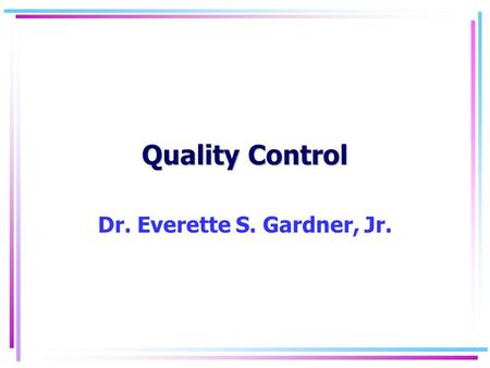 Quality Control Dr. Everette S. Gardner, Jr.. Quality2 Energy needed to close door Door seal resistance Check force on level ground Energy needed to open.