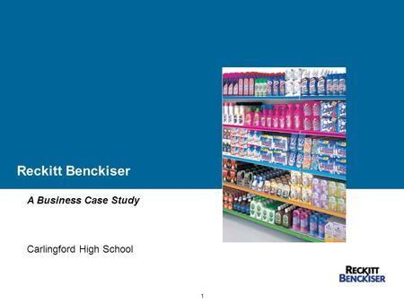 1 Reckitt Benckiser A Business Case Study Carlingford High School.