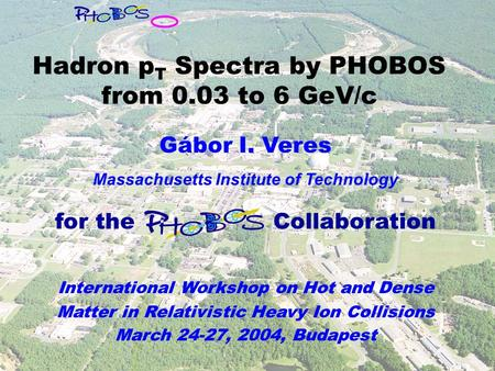 Gábor I. Veres Massachusetts Institute of Technology for the Collaboration International Workshop on Hot and Dense Matter in Relativistic Heavy Ion Collisions.