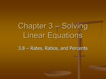Chapter 3 – Solving Linear Equations 3.8 – Rates, Ratios, and Percents.