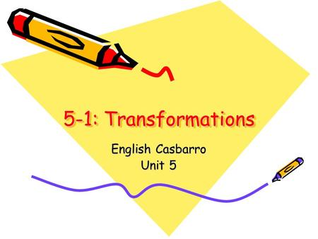 5-1: Transformations English Casbarro Unit 5.  An isometry is a transformation that preserves both size and shape  Also called a congruence transformation.