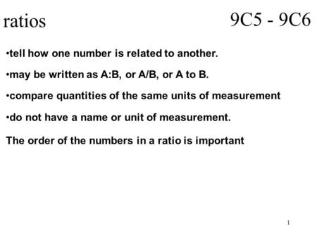 1 ratios 9C5 - 9C6 tell how one number is related to another. may be written as A:B, or A/B, or A to B. compare quantities of the same units of measurement.