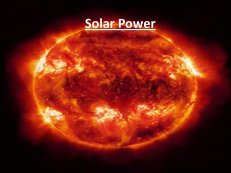 Solar Power. How Solar power Works Solar Power works by using Photoelectric cells (Solar Cells) to convert light directly into power.
