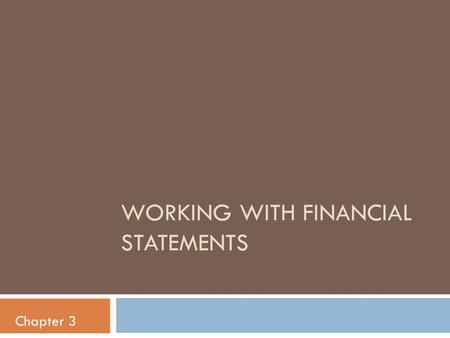 WORKING WITH FINANCIAL STATEMENTS Chapter 3. Key Concepts and Skills  Understand sources and uses of cash and the Statement of Cash Flows  Know how.