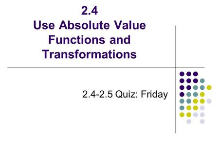 2.4 Use Absolute Value Functions and Transformations