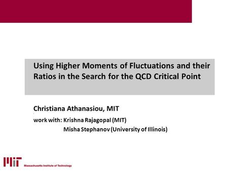 Using Higher Moments of Fluctuations and their Ratios in the Search for the QCD Critical Point Christiana Athanasiou, MIT 4 work with: Krishna Rajagopal.