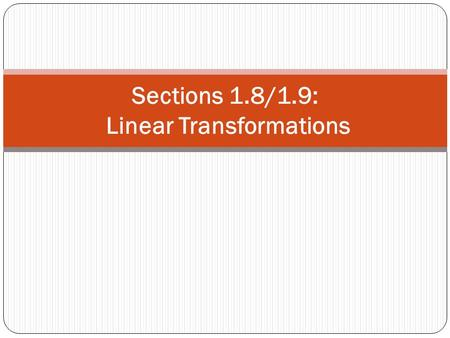 Sections 1.8/1.9: Linear Transformations. Recall that the difference between the matrix equation and the associated vector equation is just a matter of.