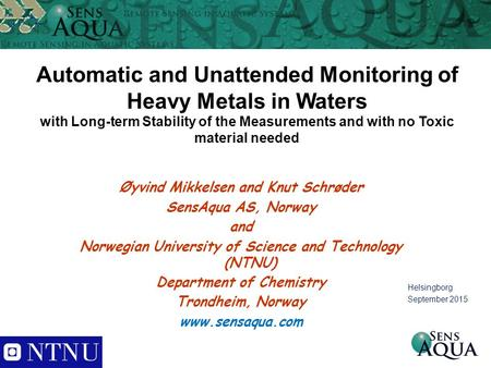 Automatic and Unattended Monitoring of Heavy Metals in Waters with Long-term Stability of the Measurements and with no Toxic material needed Øyvind Mikkelsen.