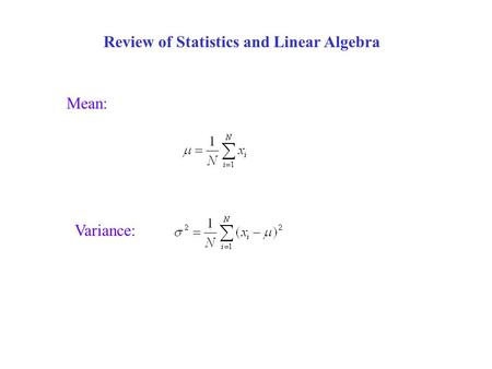 Review of Statistics and Linear Algebra Mean: Variance: