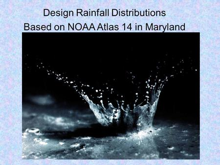 Design Rainfall Distributions Based on NOAA Atlas 14 in Maryland.