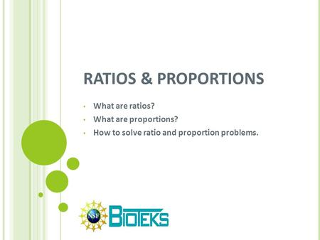RATIOS & PROPORTIONS What are ratios? What are proportions? How to solve ratio and proportion problems.