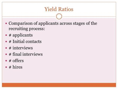 Yield Ratios Comparison of applicants across stages of the recruiting process: # applicants # Initial contacts # interviews # final interviews # offers.