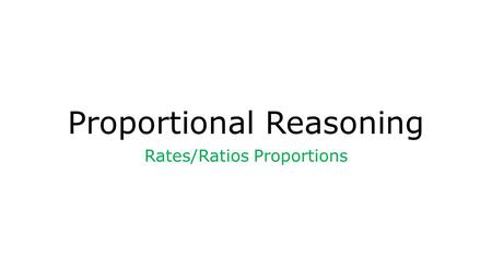 Proportional Reasoning Rates/Ratios Proportions. What do ratios compare? Ratios Part to Part Part to Whole.