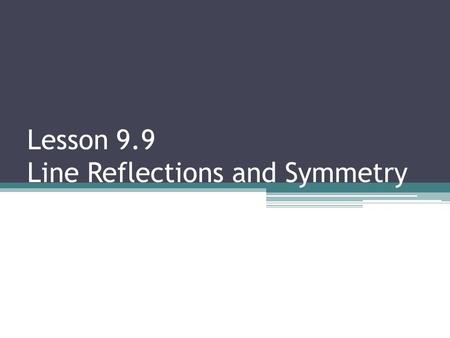 Lesson 9.9 Line Reflections and Symmetry. Line of Symmetry Divides the figure in two congruent halves.