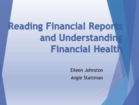 Eileen Johnston Angie Stattman. Financial Terminology o Fund Balance o Assets o Liabilities o Full Time Equivalents (FTE's) o Revenues o Expenditures.