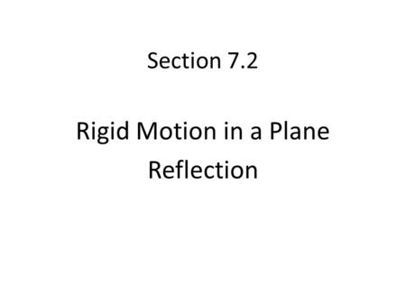 Section 7.2 Rigid Motion in a Plane Reflection. Bell Work 1.Describe the translation in words: 2.Write the translation in arrow notation: 3.Write coordinates.