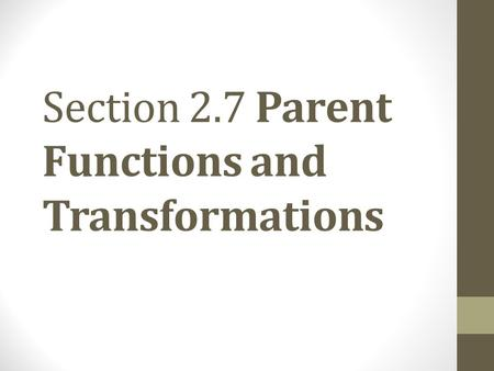Section 2.7 Parent Functions and Transformations