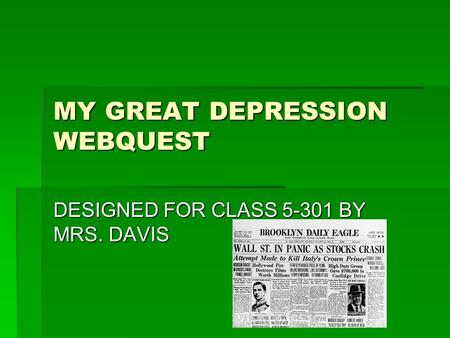 MY GREAT DEPRESSION WEBQUEST DESIGNED FOR CLASS 5-301 BY MRS. DAVIS.