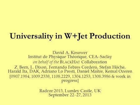 Universality in W+Jet Production David A. Kosower Institut de Physique Théorique, CEA–Saclay on behalf of the B LACK H AT Collaboration Z. Bern, L. Dixon,