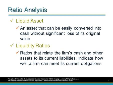 Ratio Analysis Liquid Asset An asset that can be easily converted into cash without significant loss of its original value Liquidity Ratios Ratios that.