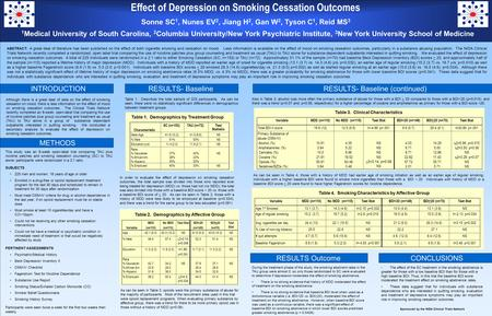 Effect of Depression on Smoking Cessation Outcomes Sonne SC 1, Nunes EV 2, Jiang H 2, Gan W 2, Tyson C 1, Reid MS 3 1 Medical University of South Carolina,