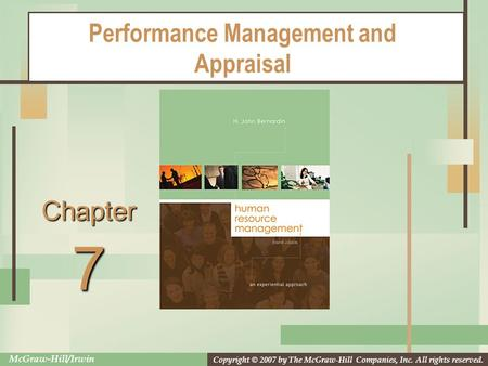 Copyright © 2007 by The McGraw-Hill Companies, Inc. All rights reserved. McGraw-Hill/Irwin Chapter Performance Management and Appraisal 7.