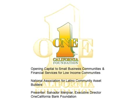 Opening Capital to Small Business Communities & Financial Services for Low Income Communities National Association for Latino Community Asset Builders.