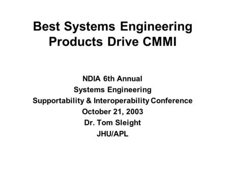 Best Systems Engineering Products Drive CMMI NDIA 6th Annual Systems Engineering Supportability & Interoperability Conference October 21, 2003 Dr. Tom.