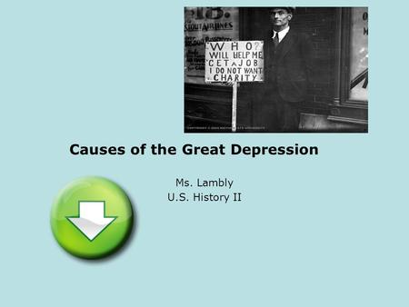Causes of the Great Depression Ms. Lambly U.S. History II.