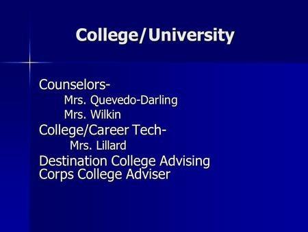 College/University Counselors- Mrs. Quevedo-Darling Mrs. Wilkin College/Career Tech- Mrs. Lillard Destination College Advising Corps College Adviser.