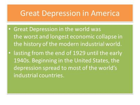 Great Depression in America Great Depression in the world was the worst and longest economic collapse in the history of the modern industrial world. lasting.