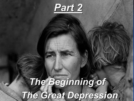 Part 2 The Beginning of The Great Depression The Great Depression.